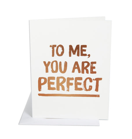 To Me, You Are Perfect - Wynwood Letterpress