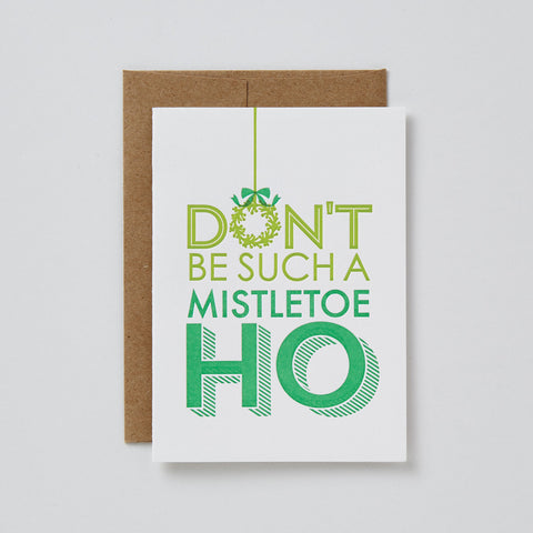 Don't be such a Mistletoe HO - Wynwood Letterpress