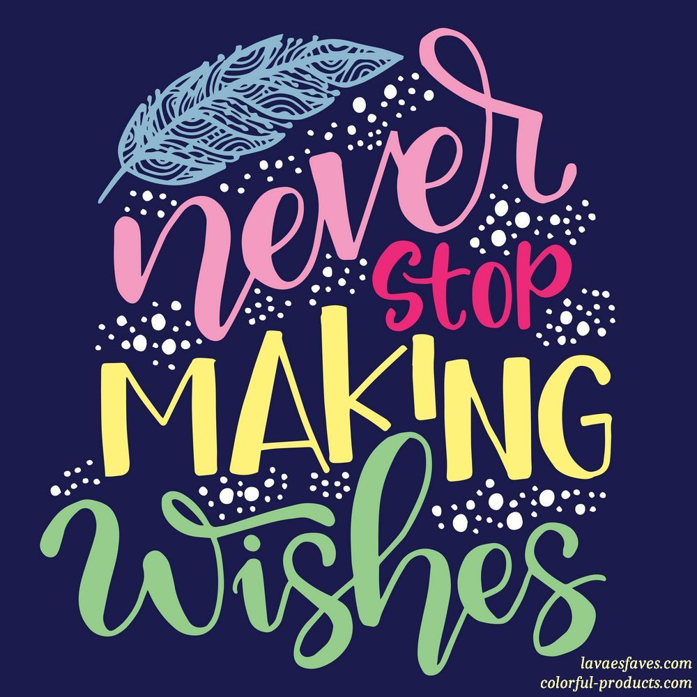 colorful quotes never stop making wishes