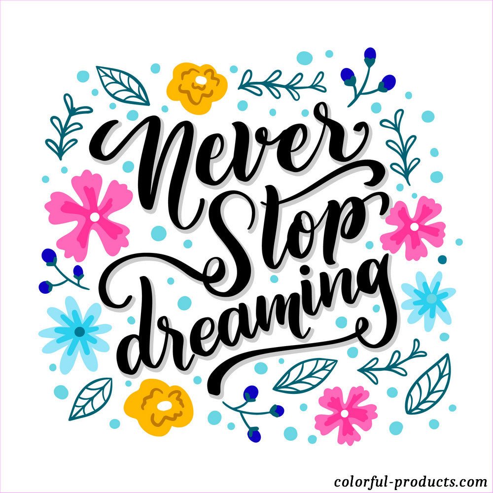 colorful quote never stop dreaming surrounded by colorful flowers