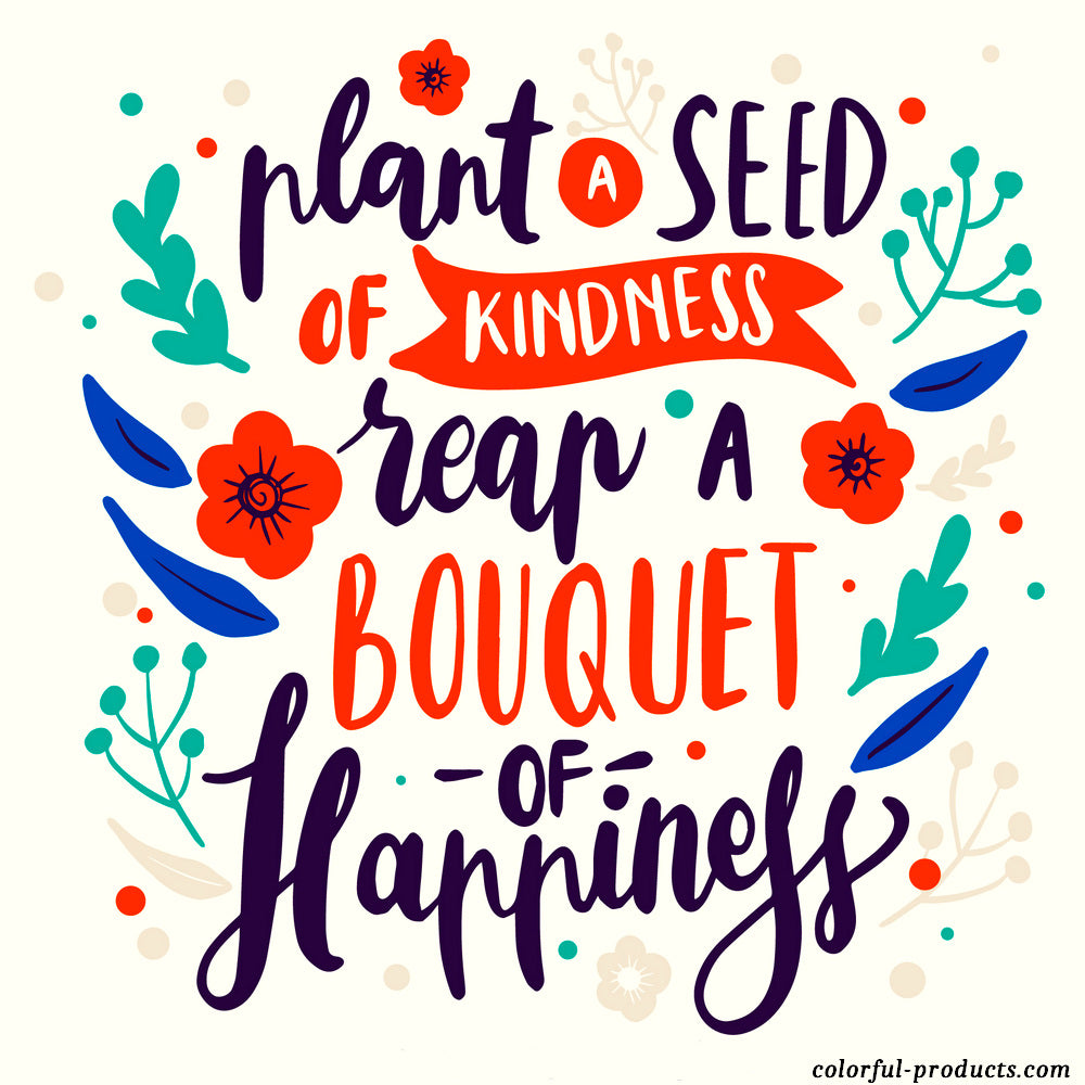 colorful quotes plant a seed of kindness reap a bouquet of happiness