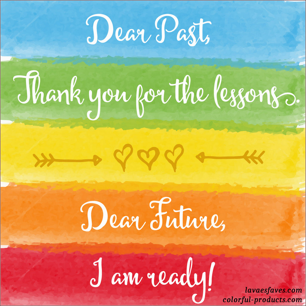 colorful quote dear past thank you for the lessons dear future im ready