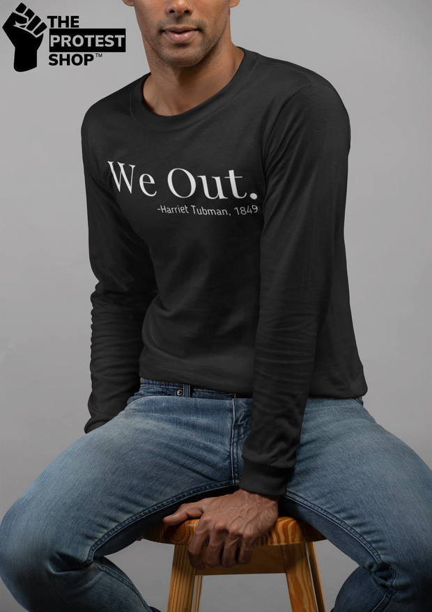 Unisex We Out Long Sleeve Tee - The Protest Shop