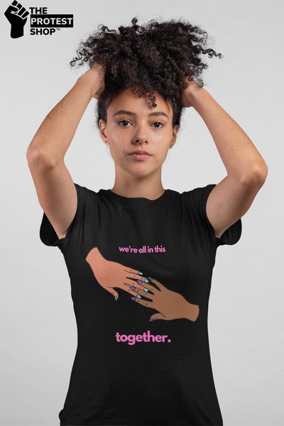 We're All In This Together T-Shirt - The Protest Shop