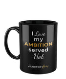 """I LOVE MY AMBITION SERVED HOT"" EL GRANDE CERAMIC MUG"