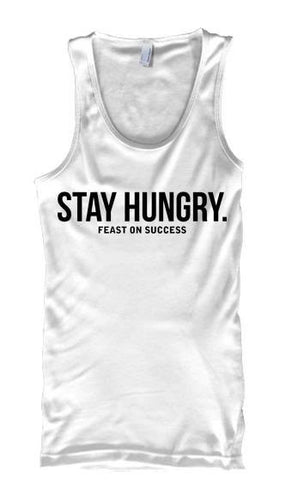Stay Hungry Feast On Success - Tank Tops