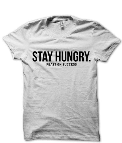 Stay Hungry Feast On Success - T-Shirts