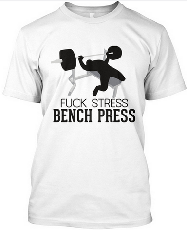 Fuck Stress Bench Press - T-shirts