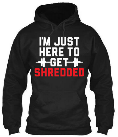 I'm Just Here To Get Shredded - Hoodies