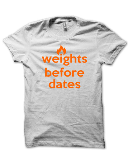 Weights Before Dates - T-Shirts