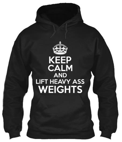 Keep Calm And Lift Heavy Ass Weights - Hoodies