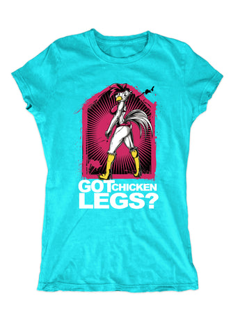 Got Chicken Legs - Women's T-Shirts