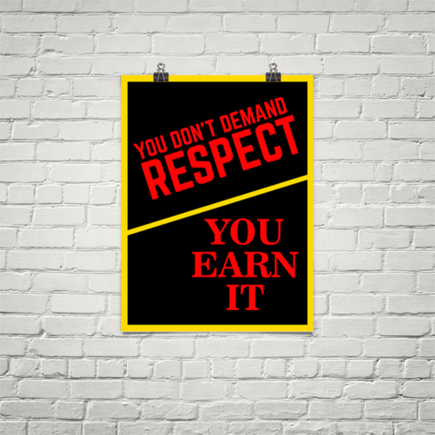 You Don't Demand Respect You Earn It - Poster