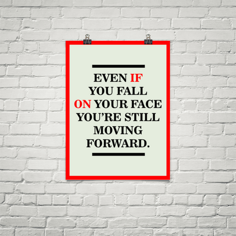 Even If You Fall On Your Face You Are Still Moving Forward - Poster