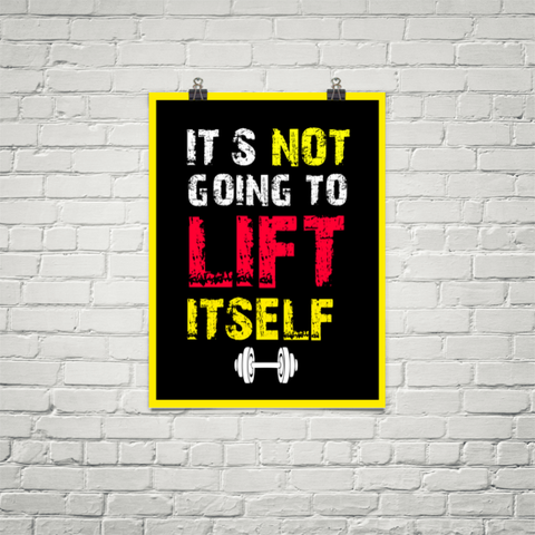It's Not Going To Lift Itself - Poster