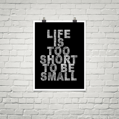 Life Is Too Short To Be Small - Poster