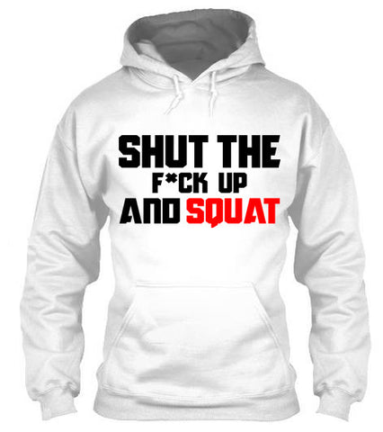 Shut The Fu*k Up And Squat - Hoodies