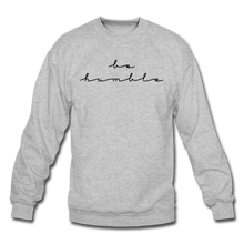 Load image into Gallery viewer, BE HUMBLE-Crewneck Sweatshirt - heather gray