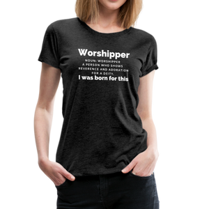 Worshipper/W-Women's Premium T-Shirt - charcoal gray