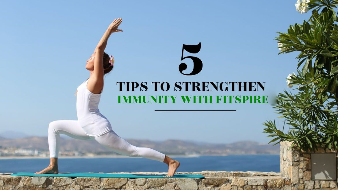 FIVE TIPS TO STRENGTHEN IMMUNITY WITH FITSPIRE