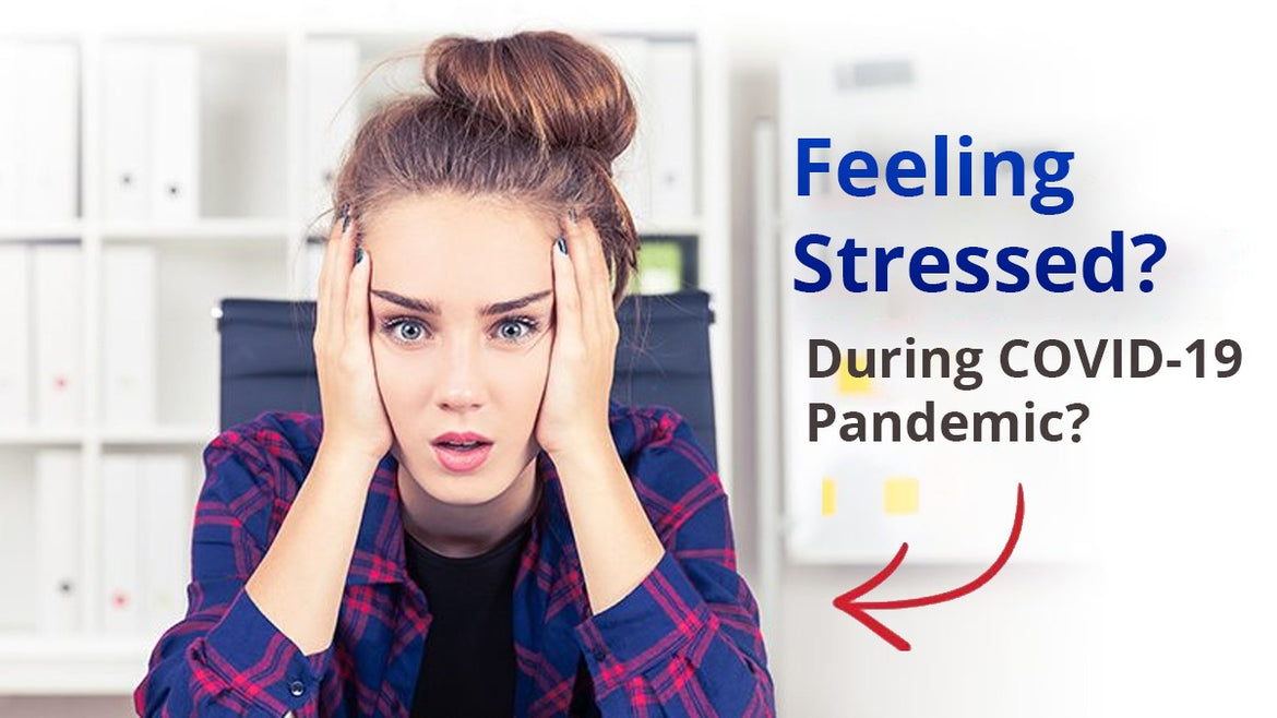 Feeling stressed during COVID -19 pandemic?