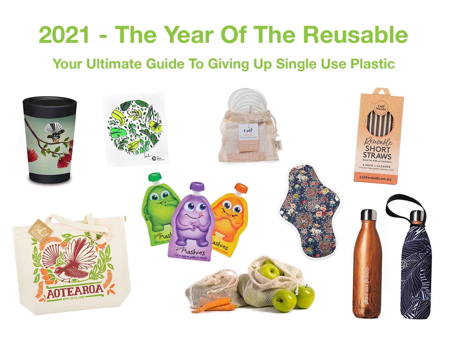 Title reads - 2021 The Year of the Reusable. Images below title include a reusable coffee cup, water bottle, dish cloth, make up pads, bags, food, pouches, straws and cotton pads.