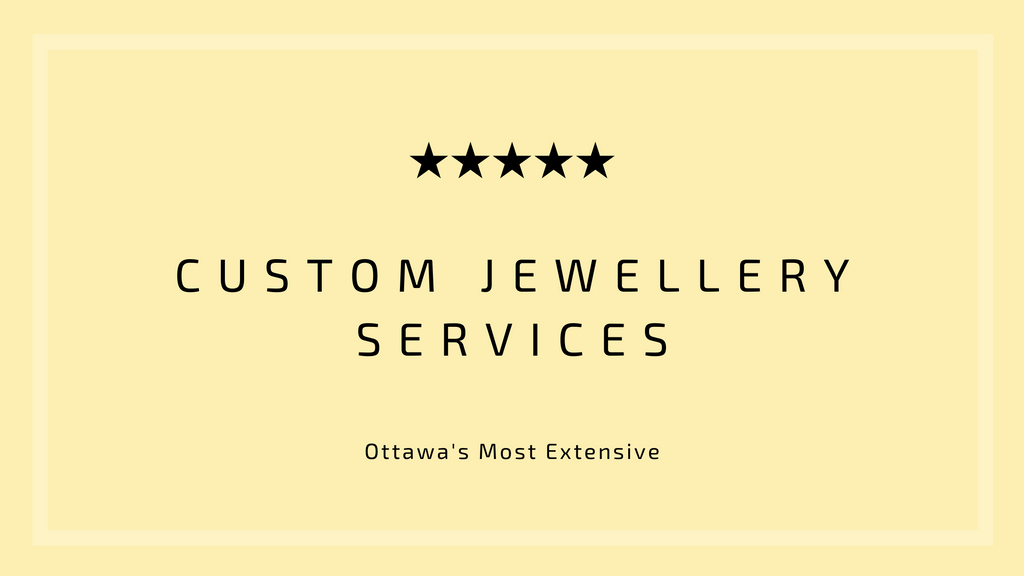 Ottawa's Most Extensive Custom Jewellery Services
