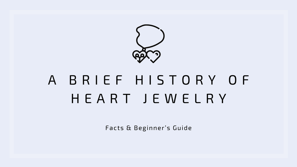 A Brief History of Heart Jewelry: Facts & Beginner's Guide