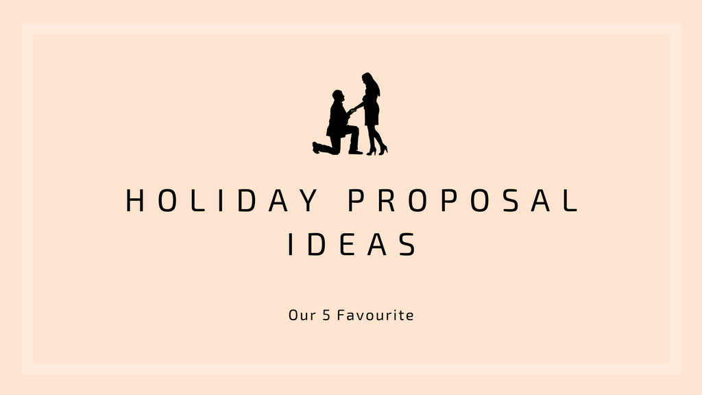 Our 5 Favourite Holiday Proposal Ideas