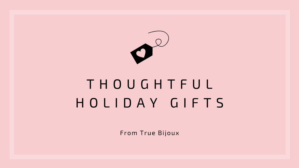 Thoughtful Holiday Gifts From True Bijoux