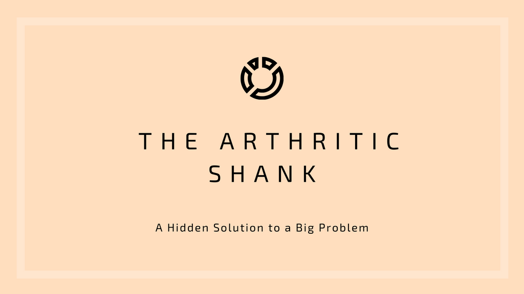 The Arthritic Shank: A Hidden Solution to a Big Problem