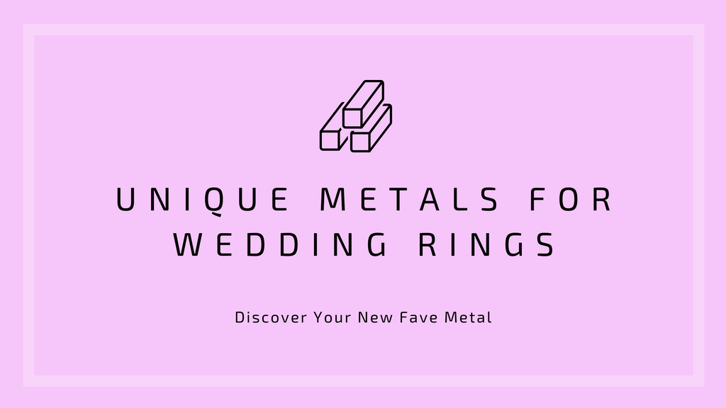 Unique Metals For Wedding Rings
