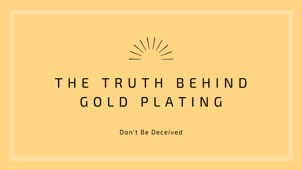 Don't be Deceived! The Truth Behind Gold Plating