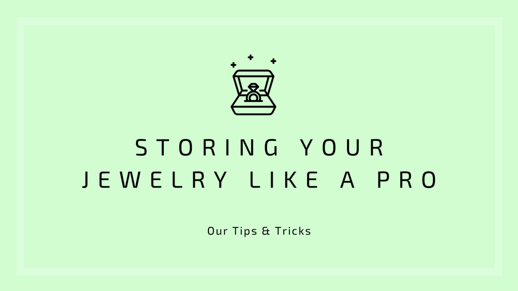 Storing Your Jewelry like a Pro - Our Tips