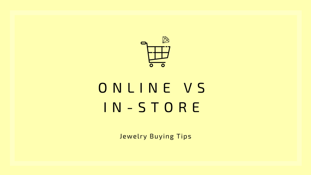 Online vs In-Store: Jewelry Buying Tips