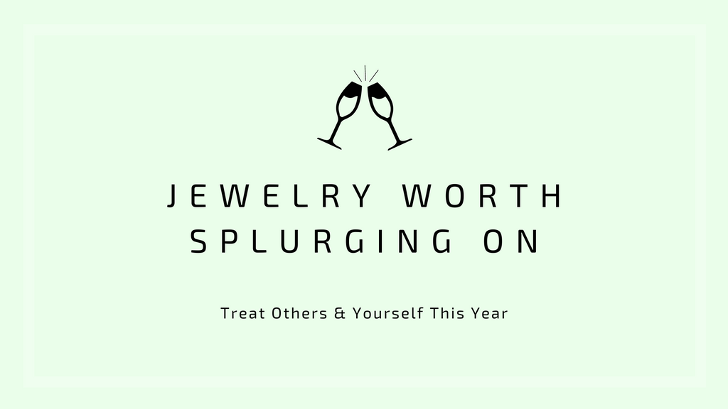 Treat Others & Yourself This Year: Jewelry Worth Splurging On