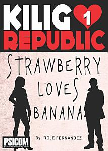 Kilig Republic 1: Strawberry Loves Banana