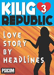 Kilig Republic 3: Love Story By Headlines