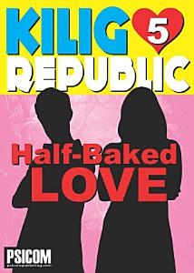 Kilig Republic 5: Half Baked Loved