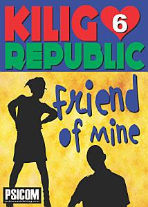 Kilig Republic 6: Friend Of Mine