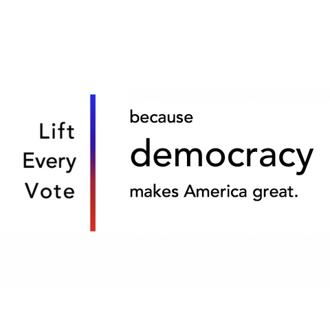 Lift Every Vote because democracy makes America great logo