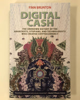 Digital Cash: The Unknown History Of the Anarchists, Utopians, and Technologists Who Created Cryptocurrency by Finn Brunton
