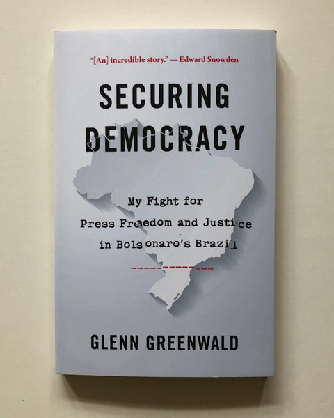 Securing Democracy: My Fight for Press Freedom and Justice in Bolsonaro's Brazil by Glenn Greenwald