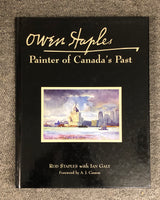 Owen Staples: Painter of Canada's Past By Rod Staples with Ian Galt. Foreword by A.J. Casson Hardcover Book