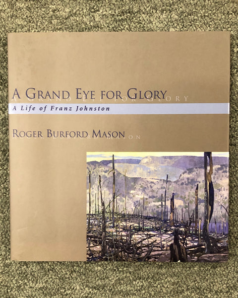 A Grand Eye For Glory: A Life of Franz Johnston by Roger Burford Mason hardcover book