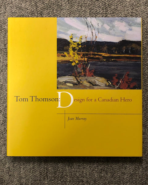 Tom Thomson: Design for a Canadian Hero by Joan Murray hardcover book