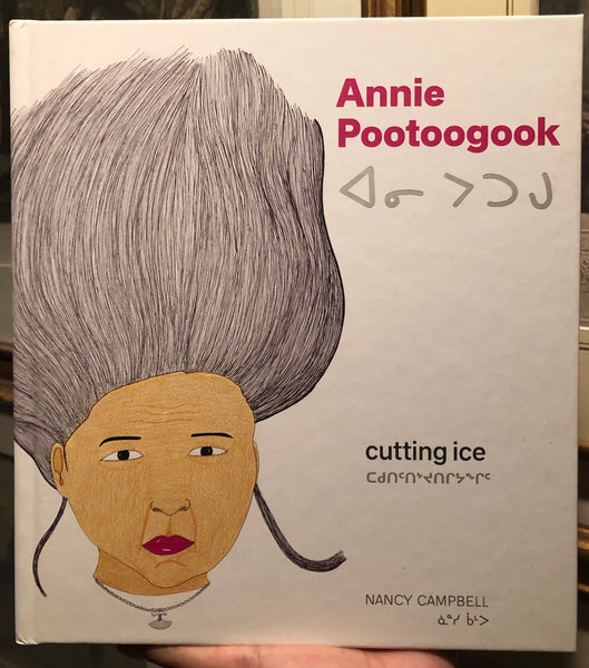 Hardcover Book Annie Pootoogook: Cutting Ice by Nancy Campbell