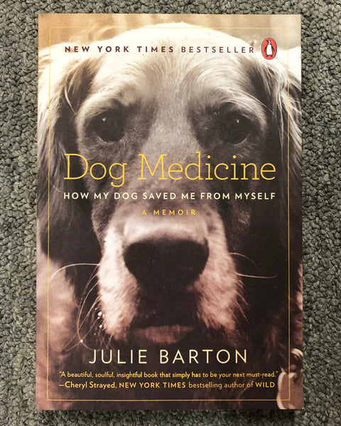 Dog Medicine: How My Dog Saved Me From Myself A Memoir by Julie Barton softcover book