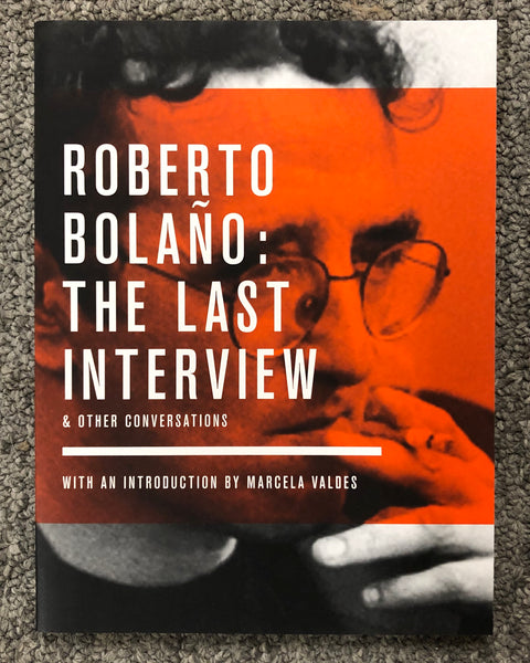 Roberto Bolano: The Last Interview and Other Conversations By Monica Maristain