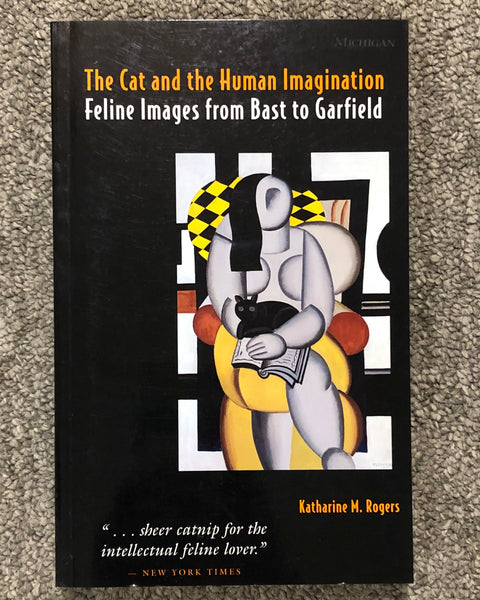 The Cat and the Human Imagination: Feline Images from Bast to Garfield by Katherine M. Rogers softcover book